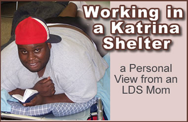 Working in a Katrina Shelter-a Personal View from an LDS Mom