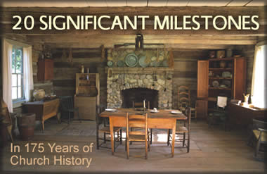 20 Significant Milestones in 175 Years of Church History