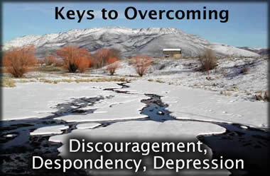 Keys to Overcoming Discouragement, Despondency, Depression