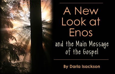 A New Look at Enos and the Main Message of the Gospel