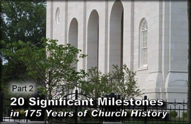 20 Significant Milestones in 175 Years of Church History, Part 2
